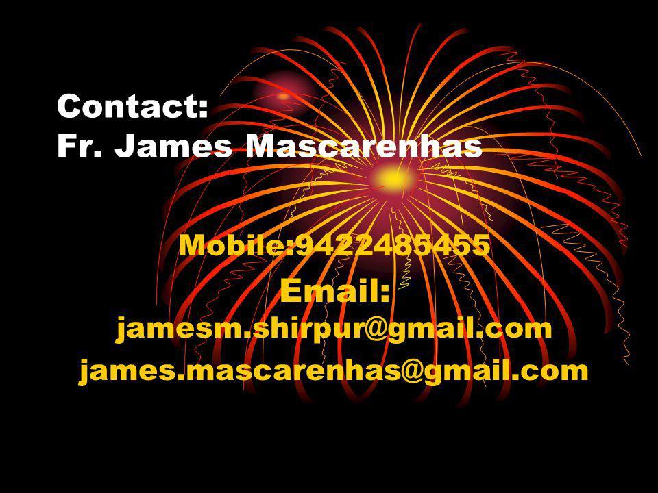Contact: Fr. James Mascarenhas Mobile:9422485455 Email: jamesm.shirpur@gmail.com james.mascarenhas@gmail.com