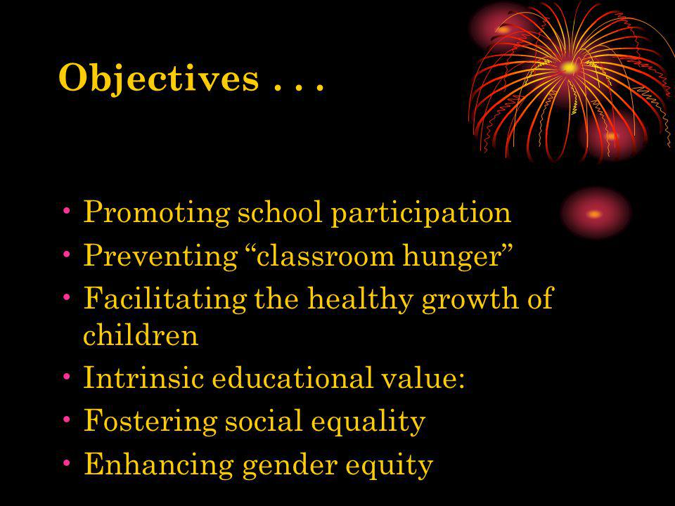 Promoting school participation Preventing classroom hunger Facilitating the healthy growth of children Intrinsic educational value: Fostering social e