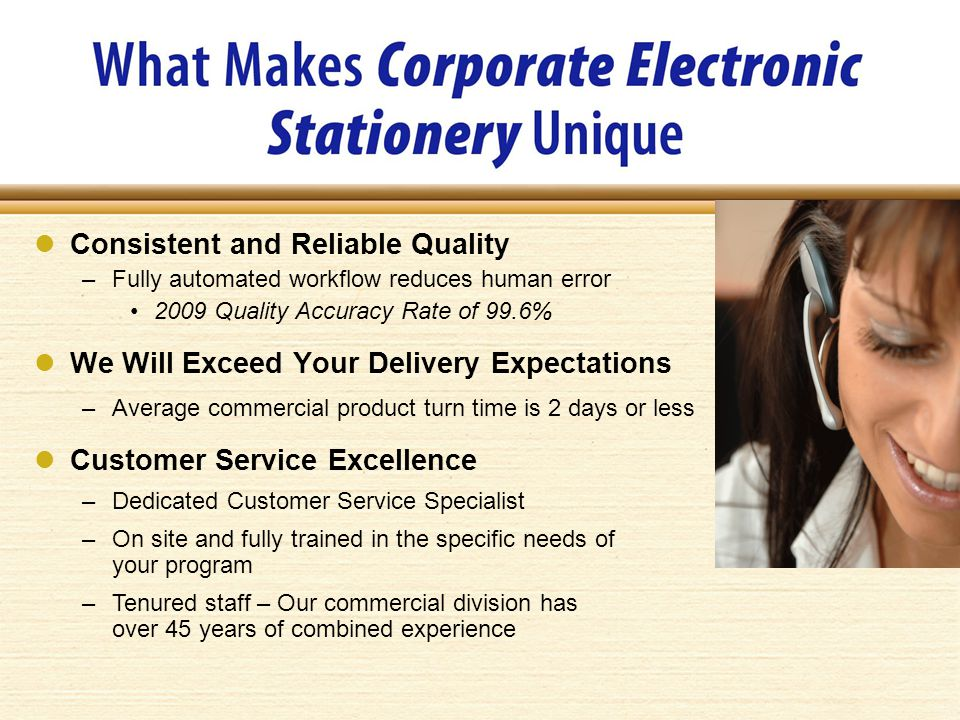 Consistent and Reliable Quality –Fully automated workflow reduces human error 2009 Quality Accuracy Rate of 99.6% We Will Exceed Your Delivery Expectations –Average commercial product turn time is 2 days or less Customer Service Excellence –Dedicated Customer Service Specialist –On site and fully trained in the specific needs of your program –Tenured staff – Our commercial division has over 45 years of combined experience