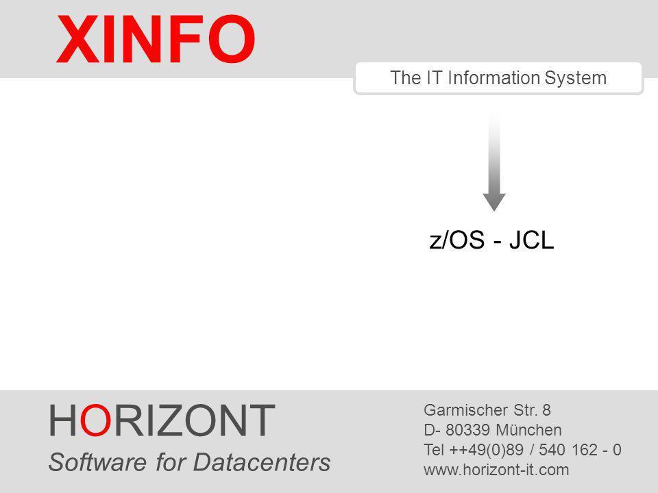 HORIZONT 1 XINFO ® The IT Information System z/OS - JCL HORIZONT Software for Datacenters Garmischer Str.