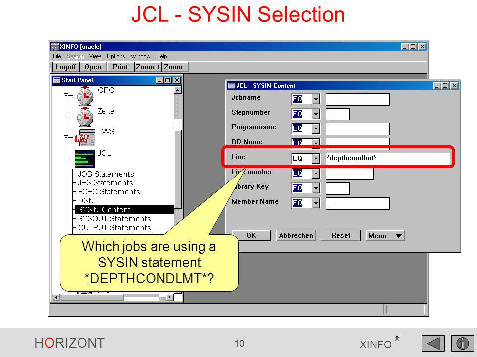 HORIZONT 10 XINFO ® JCL - SYSIN Selection Which jobs are using a SYSIN statement *DEPTHCONDLMT*?