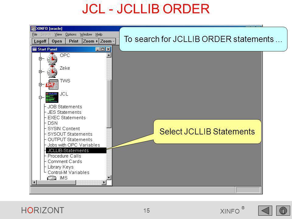 HORIZONT 15 XINFO ® JCL - JCLLIB ORDER Select JCLLIB Statements To search for JCLLIB ORDER statements...