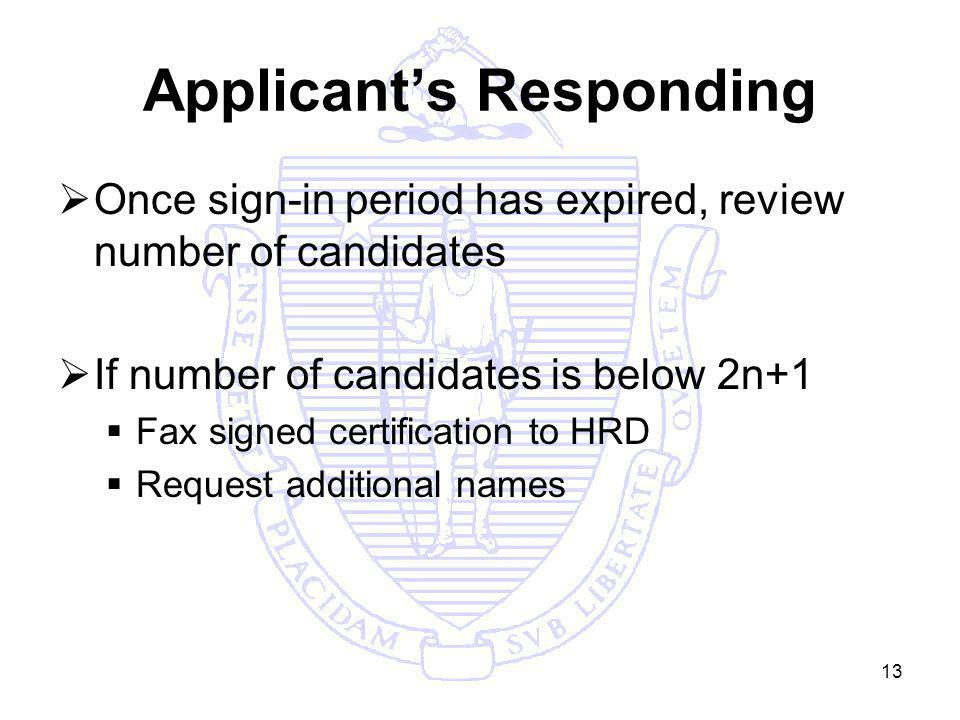 13 Applicants Responding Once sign-in period has expired, review number of candidates If number of candidates is below 2n+1 Fax signed certification to HRD Request additional names