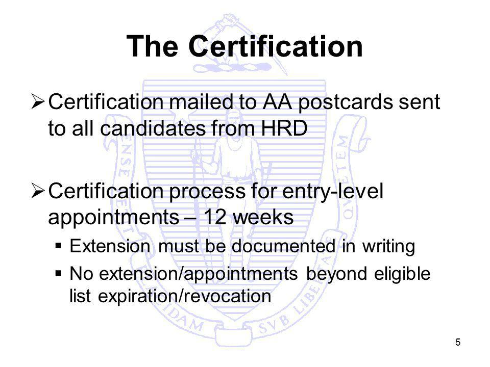 5 The Certification Certification mailed to AA postcards sent to all candidates from HRD Certification process for entry-level appointments – 12 weeks Extension must be documented in writing No extension/appointments beyond eligible list expiration/revocation