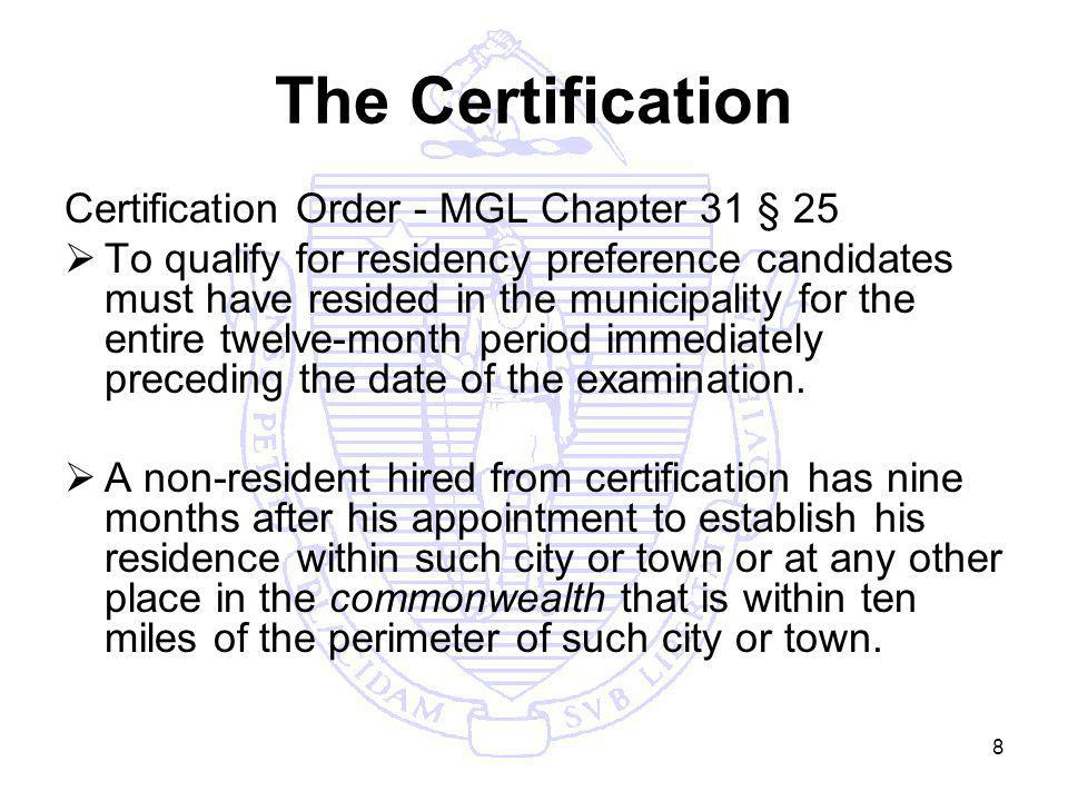 8 The Certification Certification Order - MGL Chapter 31 § 25 To qualify for residency preference candidates must have resided in the municipality for the entire twelve-month period immediately preceding the date of the examination.
