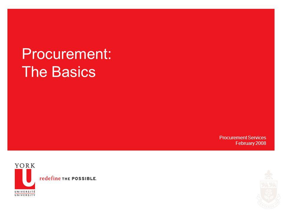 Procurement: The Basics Procurement Services February 2008