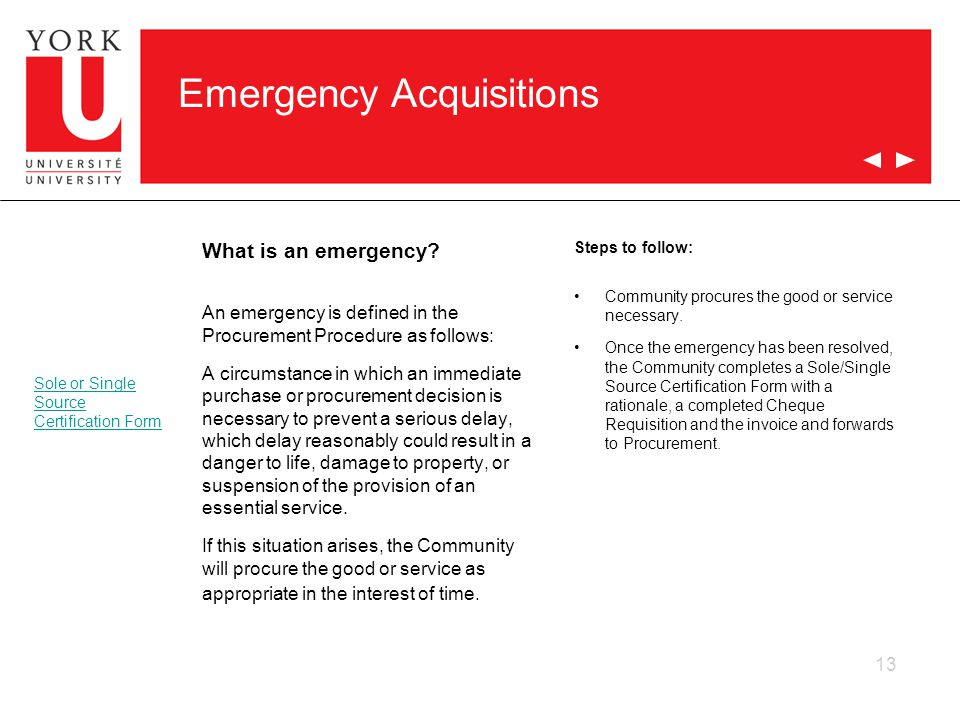 13 Emergency Acquisitions What is an emergency? An emergency is defined in the Procurement Procedure as follows: A circumstance in which an immediate