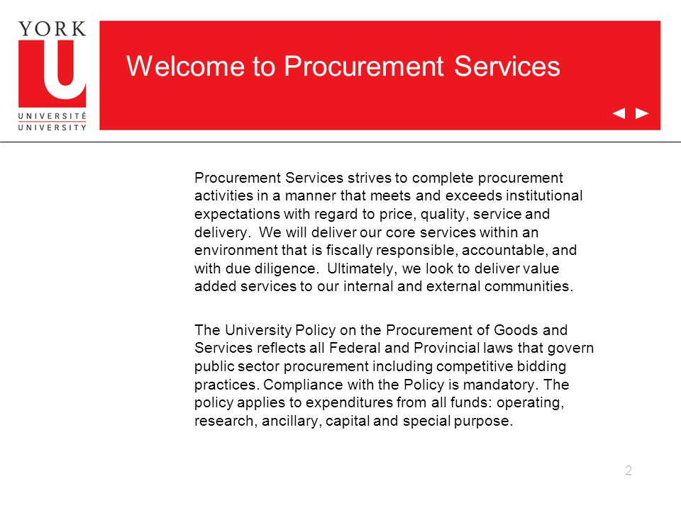 2 Welcome to Procurement Services Procurement Services strives to complete procurement activities in a manner that meets and exceeds institutional expectations with regard to price, quality, service and delivery.