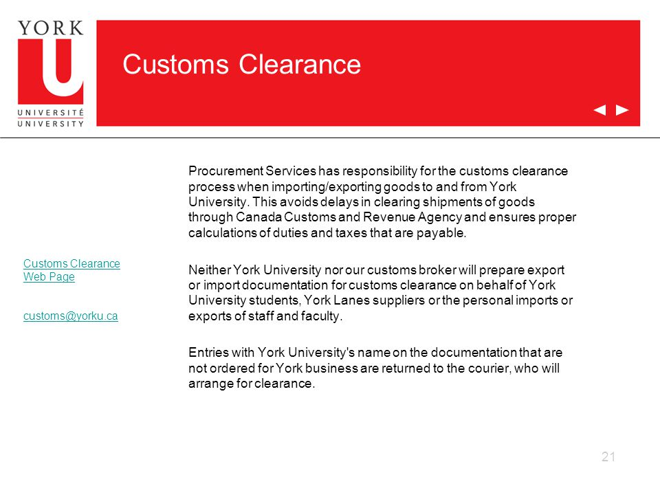21 Customs Clearance Procurement Services has responsibility for the customs clearance process when importing/exporting goods to and from York University.