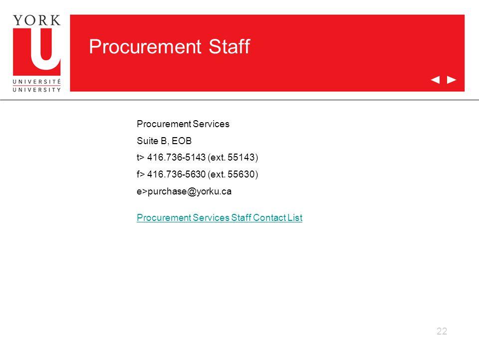 22 Procurement Staff Procurement Services Suite B, EOB t> 416.736-5143 (ext. 55143) f> 416.736-5630 (ext. 55630) e>purchase@yorku.ca Procurement Servi