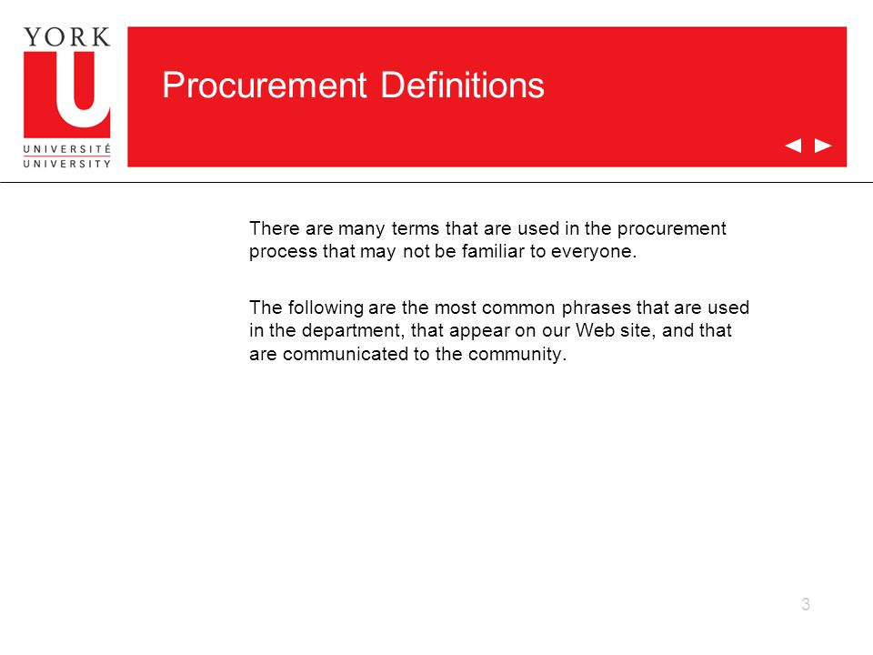 3 Procurement Definitions There are many terms that are used in the procurement process that may not be familiar to everyone. The following are the mo