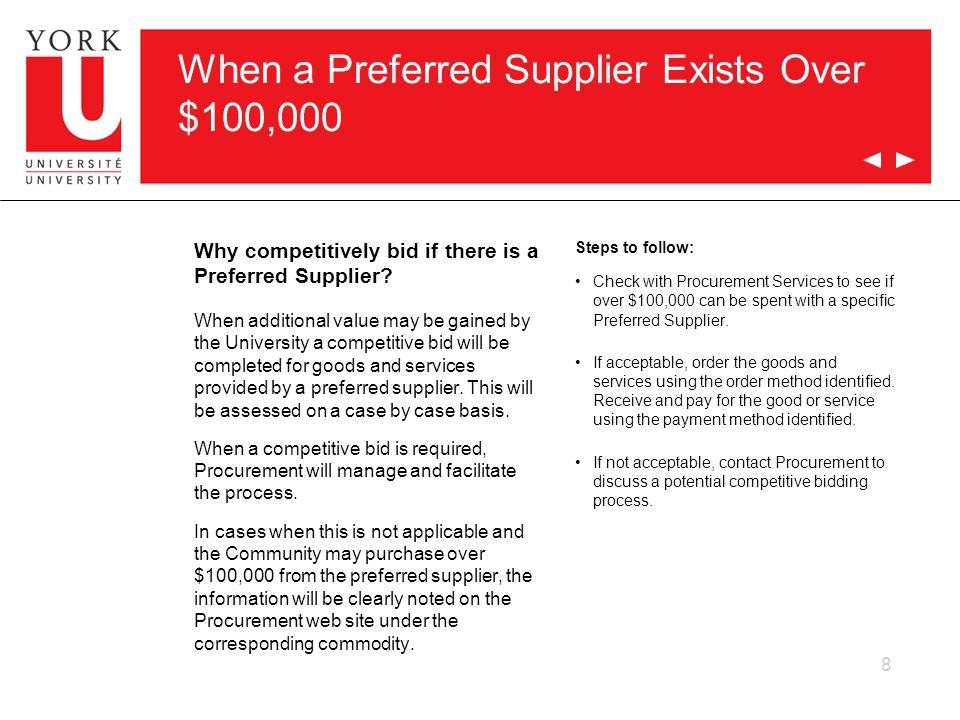 8 When a Preferred Supplier Exists Over $100,000 Why competitively bid if there is a Preferred Supplier? When additional value may be gained by the Un