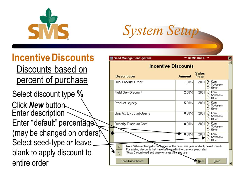 System Setup Incentive Discounts Discounts based on percent of purchase Select discount type % Click New button Enter description Enter default percen
