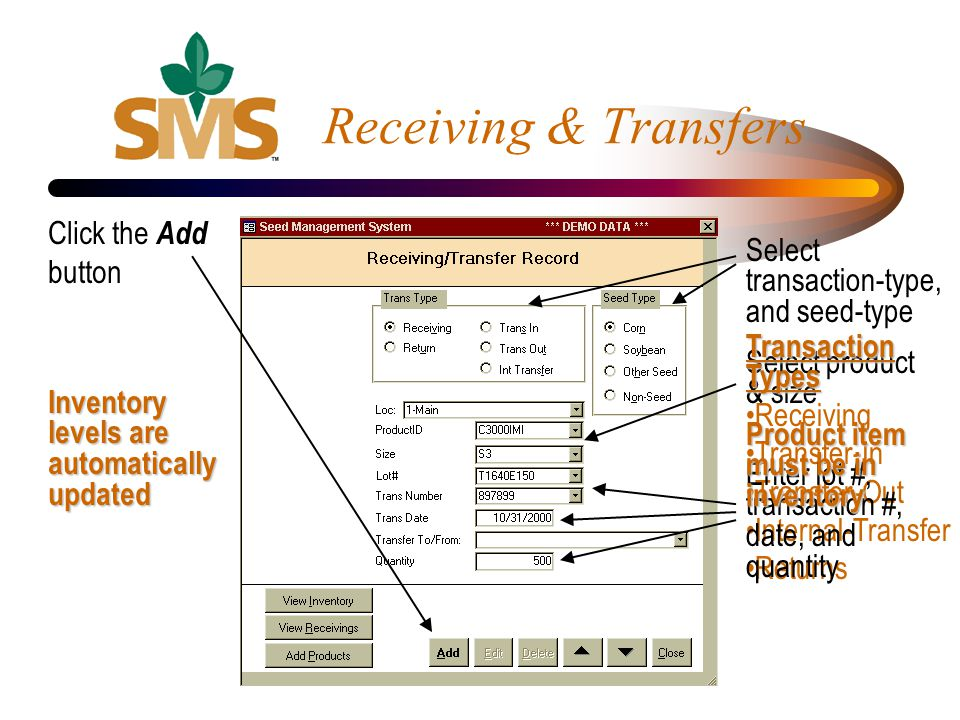 Select product & size Transaction Types Receiving Transfer-In Transfer-Out Internal-Transfer Returns Enter lot #, transaction #, date, and quantity Re