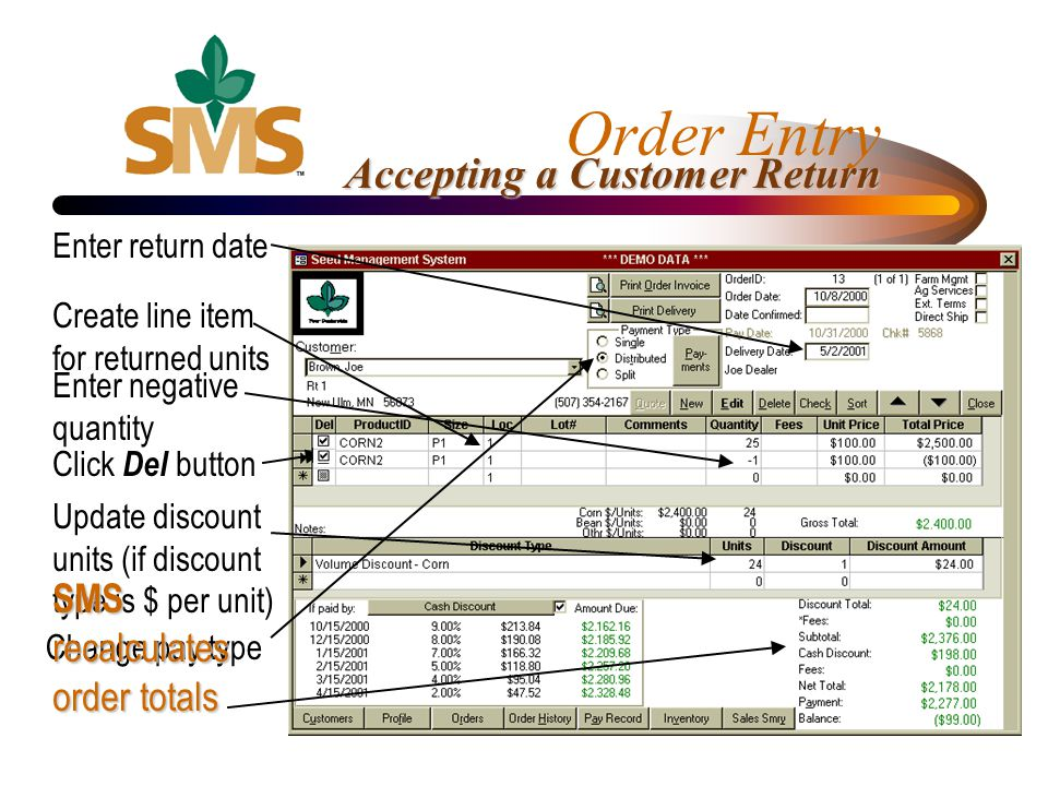 Order Entry Accepting a Customer Return Enter return date Create line item for returned units Enter negative quantity Update discount units (if discou