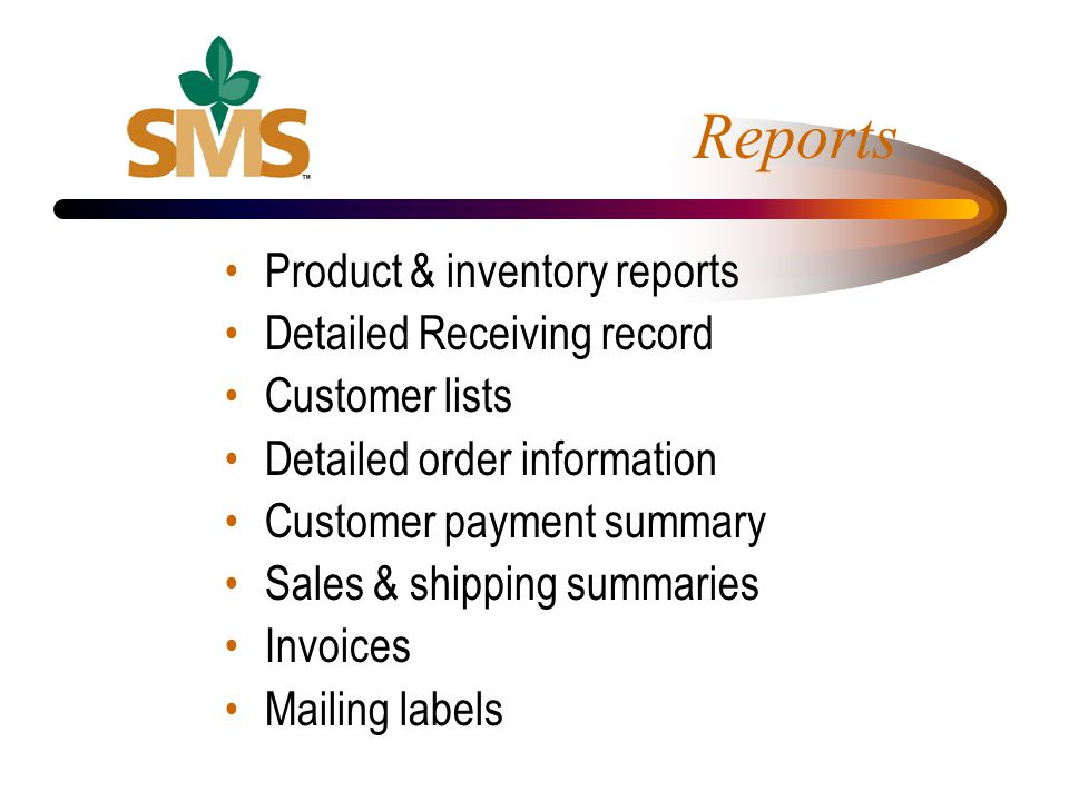 Reports Product & inventory reports Detailed Receiving record Customer lists Detailed order information Customer payment summary Sales & shipping summ