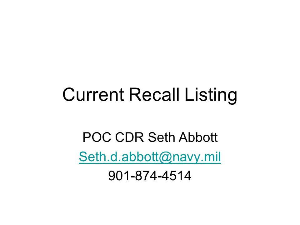 Current Recall Listing POC CDR Seth Abbott Seth.d.abbott@navy.mil 901-874-4514