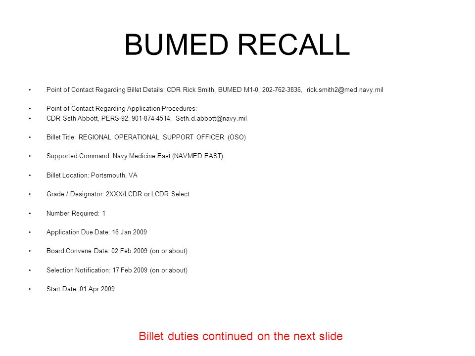 BUMED RECALL Point of Contact Regarding Billet Details: CDR Rick Smith, BUMED M1-0, 202-762-3836, rick.smith2@med.navy.mil Point of Contact Regarding