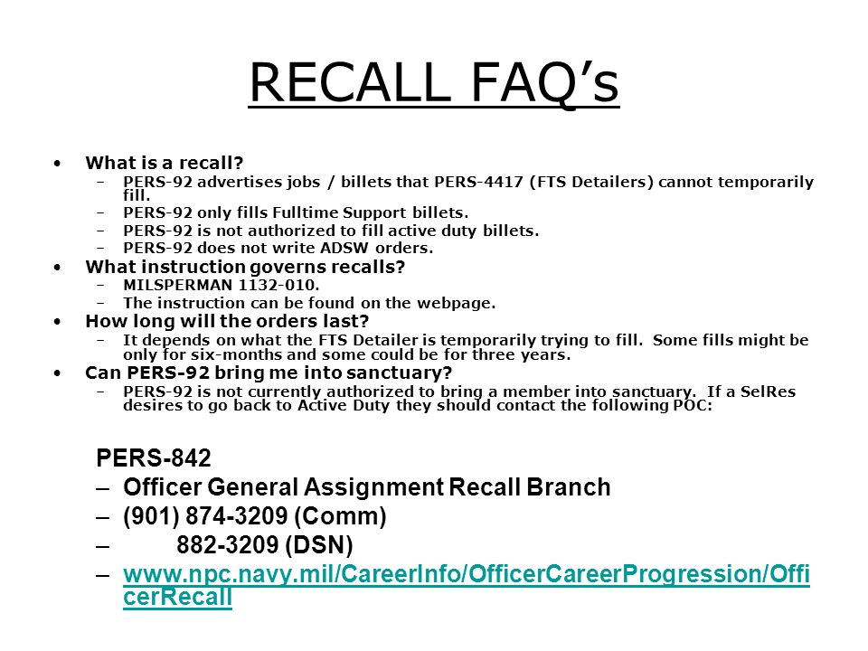 RECALL FAQs What is a recall? –PERS-92 advertises jobs / billets that PERS-4417 (FTS Detailers) cannot temporarily fill. –PERS-92 only fills Fulltime