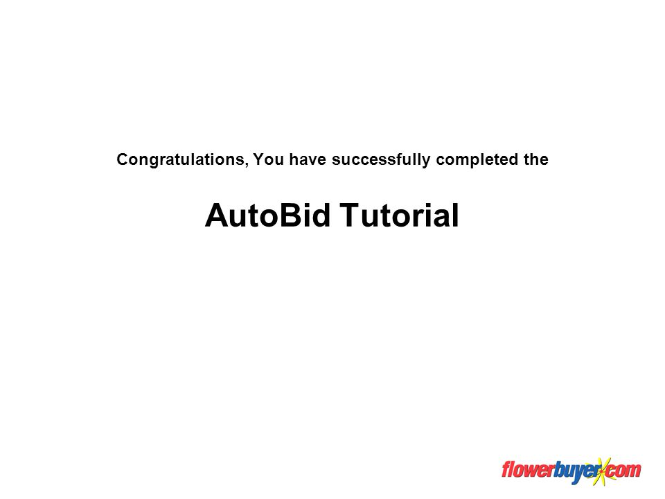 Congratulations, You have successfully completed the AutoBid Tutorial