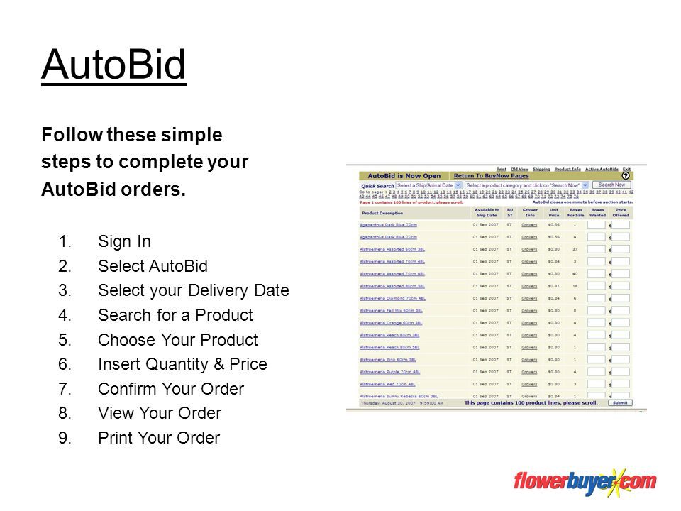 AutoBid Follow these simple steps to complete your AutoBid orders. 1.Sign In 2.Select AutoBid 3.Select your Delivery Date 4.Search for a Product 5.Cho