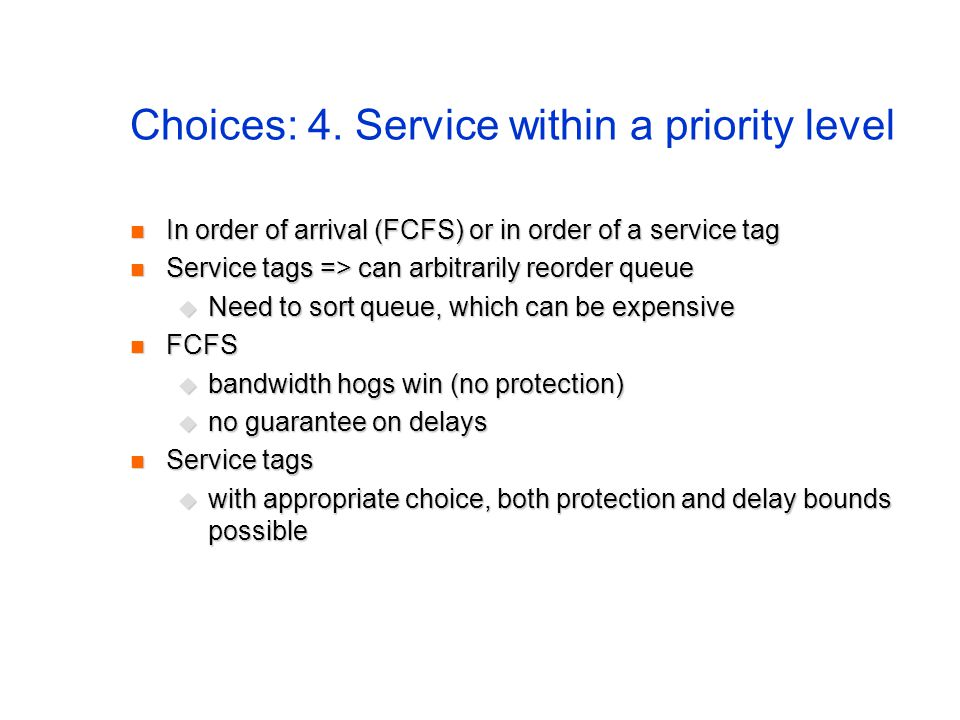 Choices: 4. Service within a priority level In order of arrival (FCFS) or in order of a service tag In order of arrival (FCFS) or in order of a servic