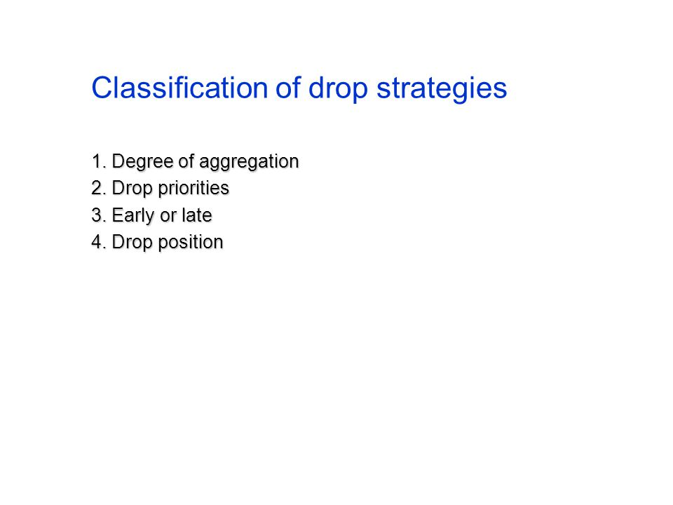 Classification of drop strategies 1. Degree of aggregation 2.