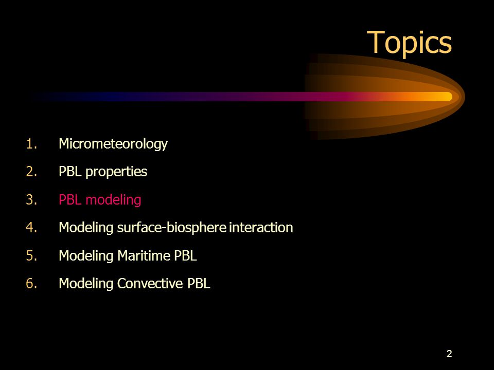 2 Topics 1.Micrometeorology 2.PBL properties 3.PBL modeling 4.Modeling surface-biosphere interaction 5.Modeling Maritime PBL 6.Modeling Convective PBL