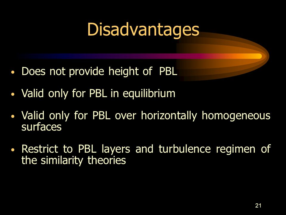 21 Does not provide height of PBL Valid only for PBL in equilibrium Valid only for PBL over horizontally homogeneous surfaces Restrict to PBL layers a