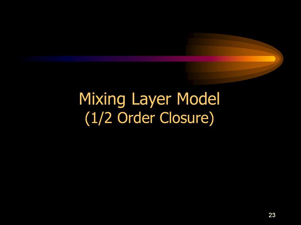 23 Mixing Layer Model (1/2 Order Closure)