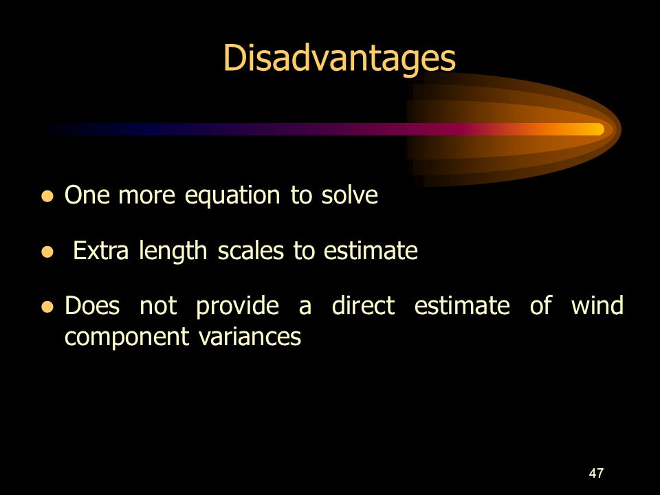 47 One more equation to solve Extra length scales to estimate Does not provide a direct estimate of wind component variances Disadvantages
