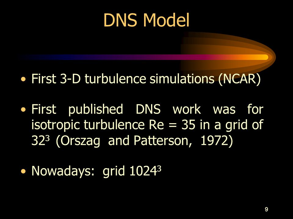 10 Small resolved scale in the DNS model Smallest length scale does not need to be the Kolmogorov microscale.