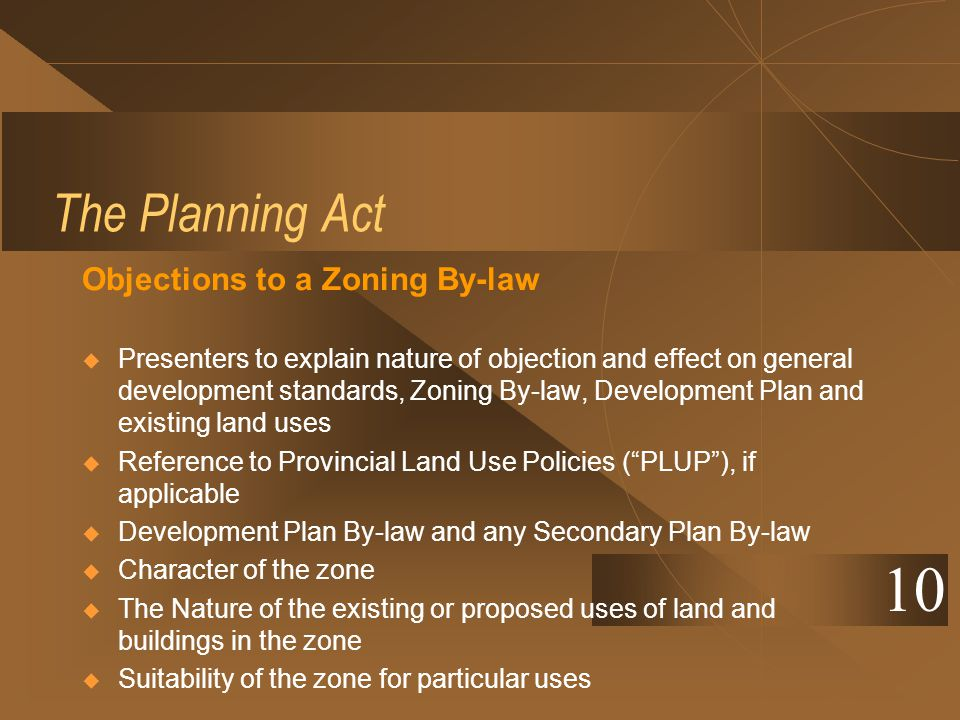 The Planning Act Objections to a Zoning By-law Presenters to explain nature of objection and effect on general development standards, Zoning By-law, D
