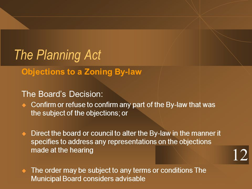 The Planning Act Objections to a Zoning By-law The Boards Decision: Confirm or refuse to confirm any part of the By-law that was the subject of the ob