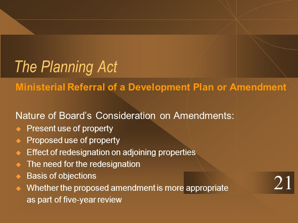 The Planning Act Ministerial Referral of a Development Plan or Amendment Nature of Boards Consideration on Amendments: Present use of property Propose