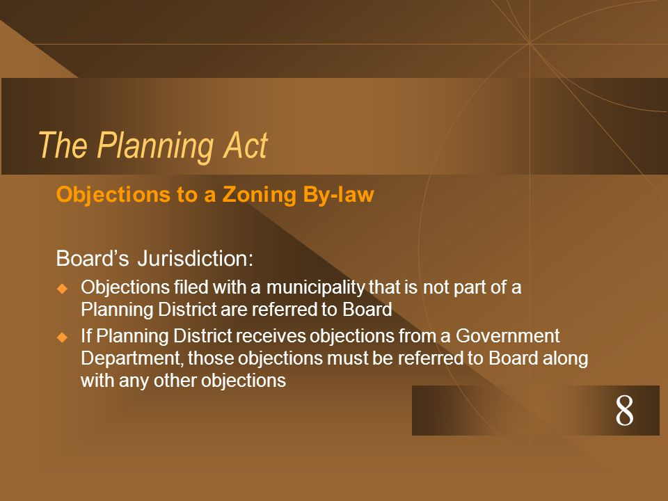 The Planning Act Objections to a Zoning By-law Boards Jurisdiction: Objections filed with a municipality that is not part of a Planning District are r