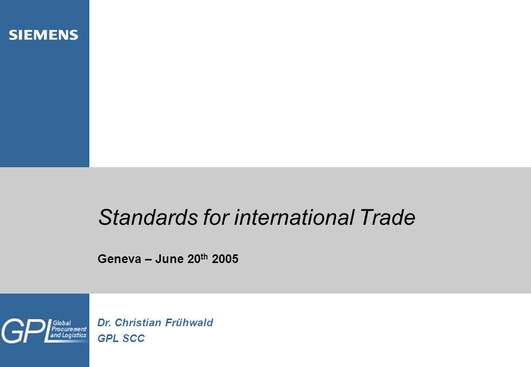 Dr. Christian Frühwald GPL SCC Standards for international Trade Geneva – June 20 th 2005
