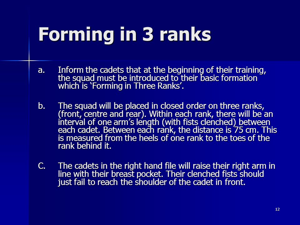 12 Forming in 3 ranks a.Inform the cadets that at the beginning of their training, the squad must be introduced to their basic formation which is Form