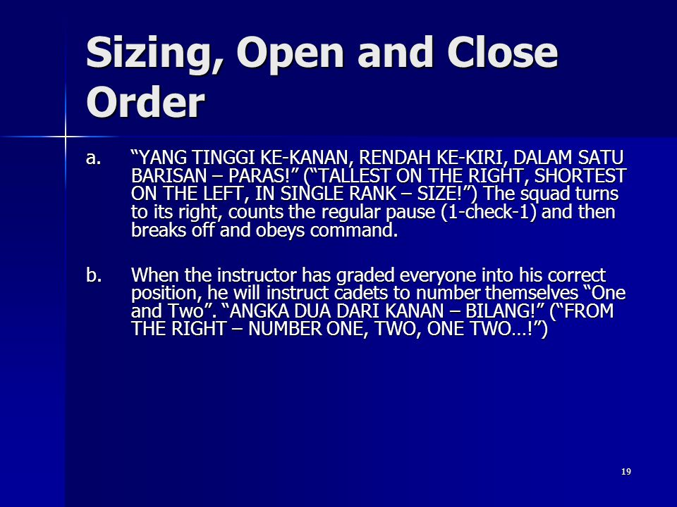 19 Sizing, Open and Close Order a.YANG TINGGI KE-KANAN, RENDAH KE-KIRI, DALAM SATU BARISAN – PARAS! (TALLEST ON THE RIGHT, SHORTEST ON THE LEFT, IN SI