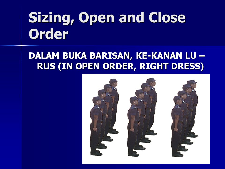 22 Sizing, Open and Close Order DALAM BUKA BARISAN, KE-KANAN LU – RUS (IN OPEN ORDER, RIGHT DRESS)