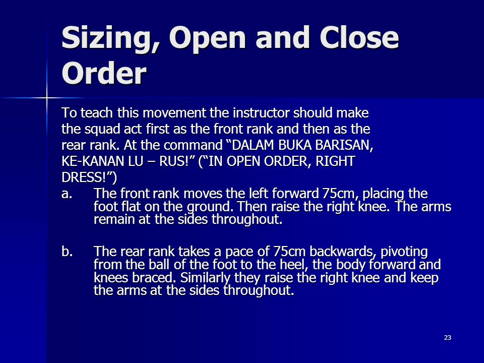 23 Sizing, Open and Close Order To teach this movement the instructor should make the squad act first as the front rank and then as the rear rank. At