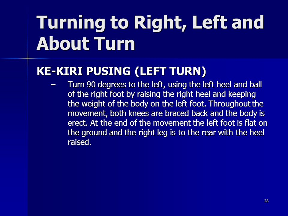 28 Turning to Right, Left and About Turn KE-KIRI PUSING (LEFT TURN) –Turn 90 degrees to the left, using the left heel and ball of the right foot by ra