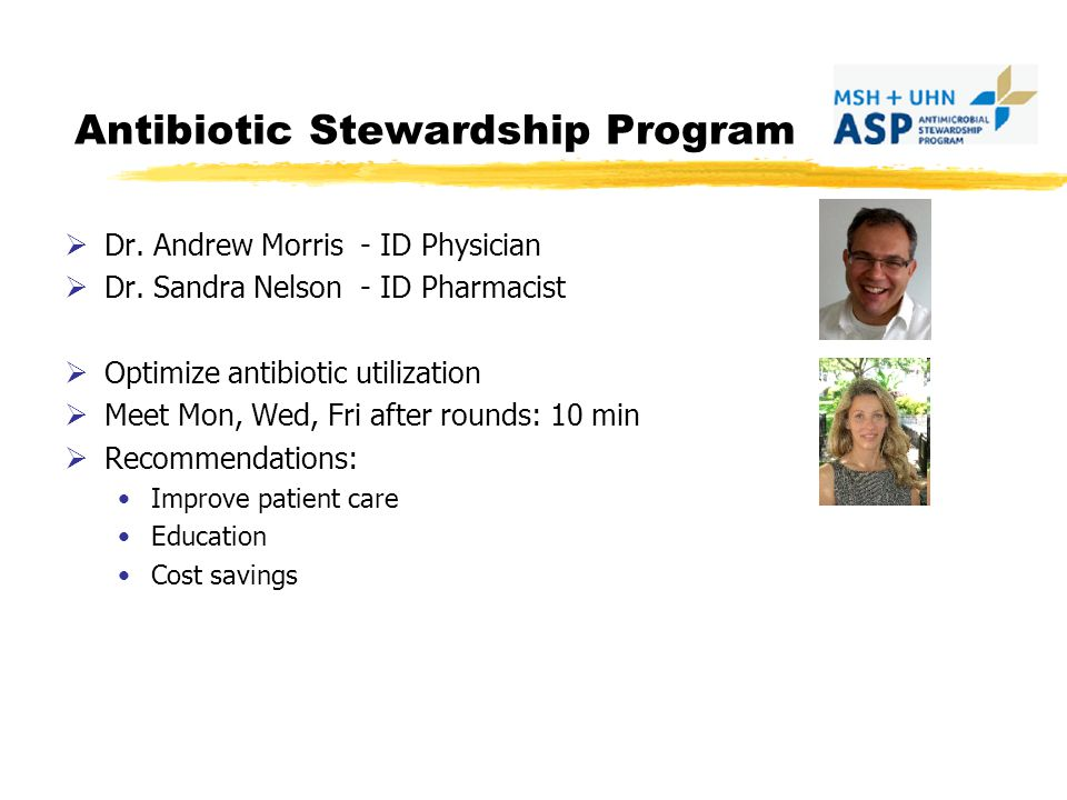 Antibiotic Stewardship Program Dr.Andrew Morris - ID Physician Dr.