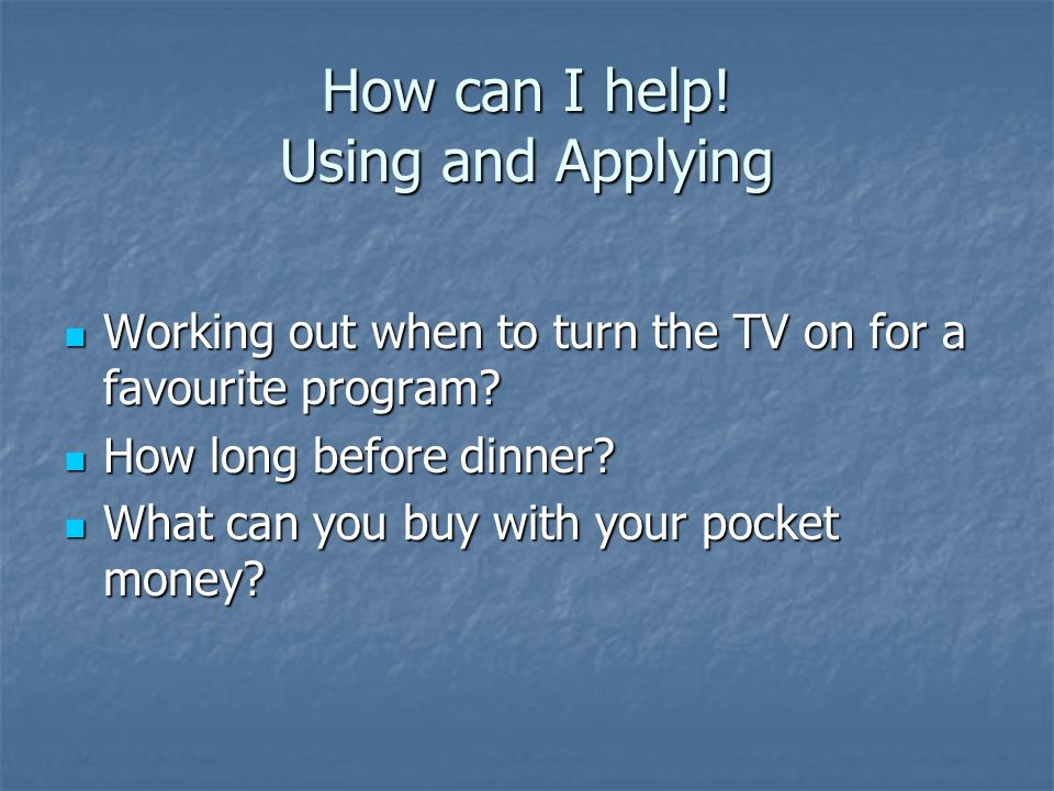 How can I help. Using and Applying Working out when to turn the TV on for a favourite program.