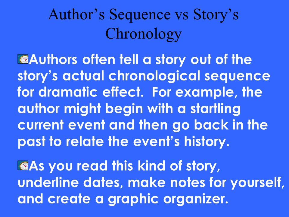 Reflection Why would an author tell a story out of its proper chronological sequence? Could an author combine different types of sequencing in the sam