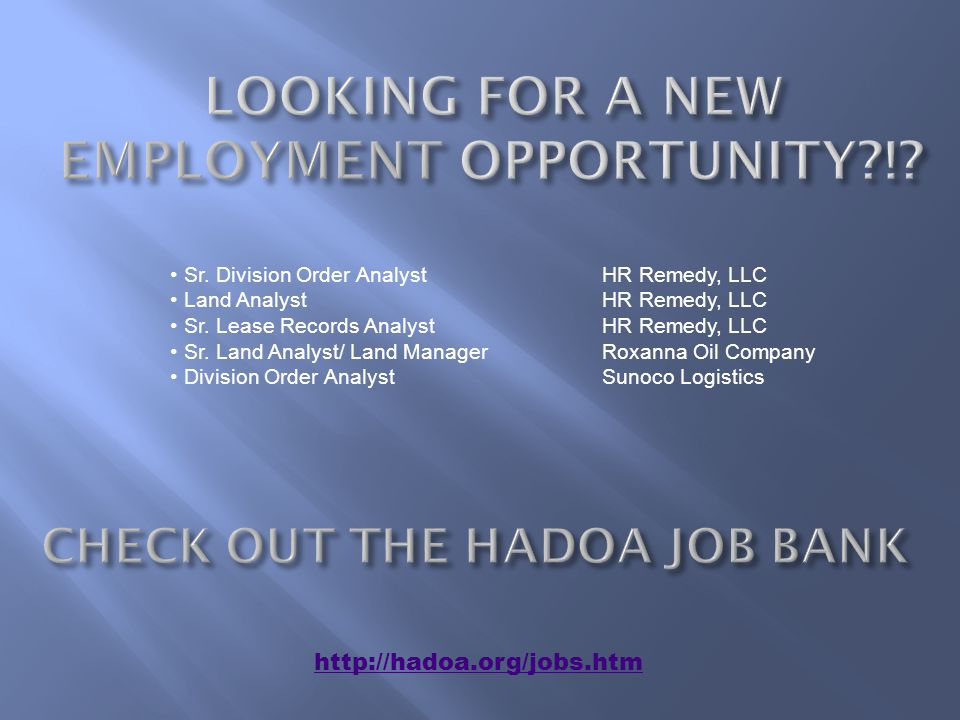 http://hadoa.org/jobs.htm Sr. Division Order AnalystHR Remedy, LLC Land AnalystHR Remedy, LLC Sr.