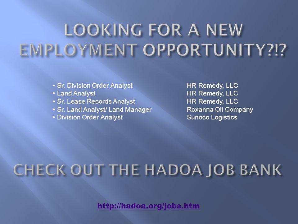 http://hadoa.org/jobs.htm Sr. Division Order AnalystHR Remedy, LLC Land AnalystHR Remedy, LLC Sr.