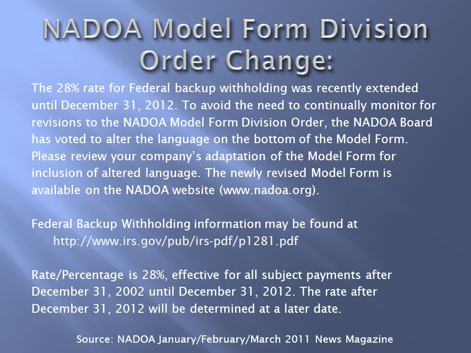 The 28% rate for Federal backup withholding was recently extended until December 31, 2012.