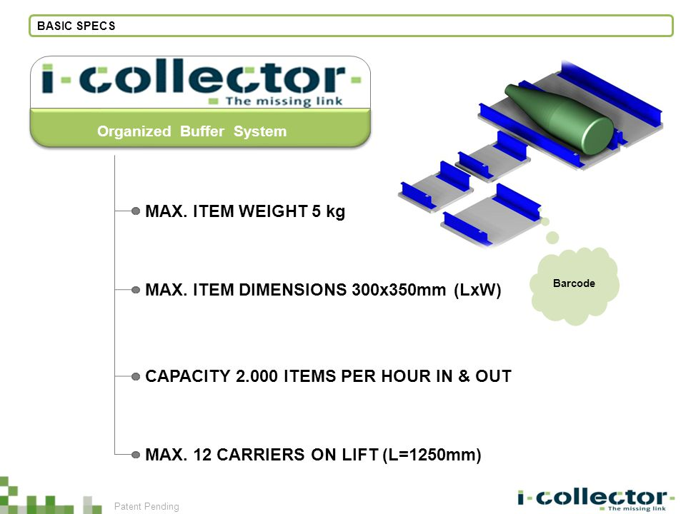 Barcode BASIC SPECS Organized Buffer System MAX. 12 CARRIERS ON LIFT (L=1250mm) MAX.