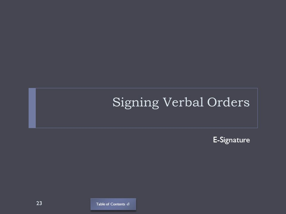 Table of Contents Signing Verbal Orders E-Signature 23